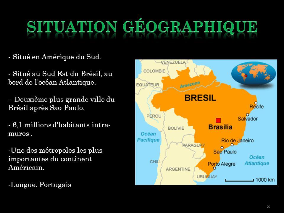 - Situé en Amérique du Sud. - Situé au Sud Est du Brésil, au bord de l'océan Atlantique. - Deuxième plus grande ville du Brésil après Sao Paulo. - 6,1