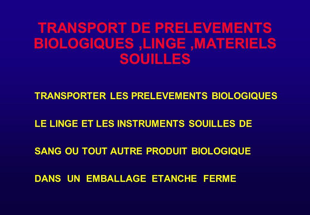 TRANSPORT DE PRELEVEMENTS BIOLOGIQUES,LINGE,MATERIELS SOUILLES TRANSPORTER LES PRELEVEMENTS BIOLOGIQUES LE LINGE ET LES INSTRUMENTS SOUILLES DE SANG O