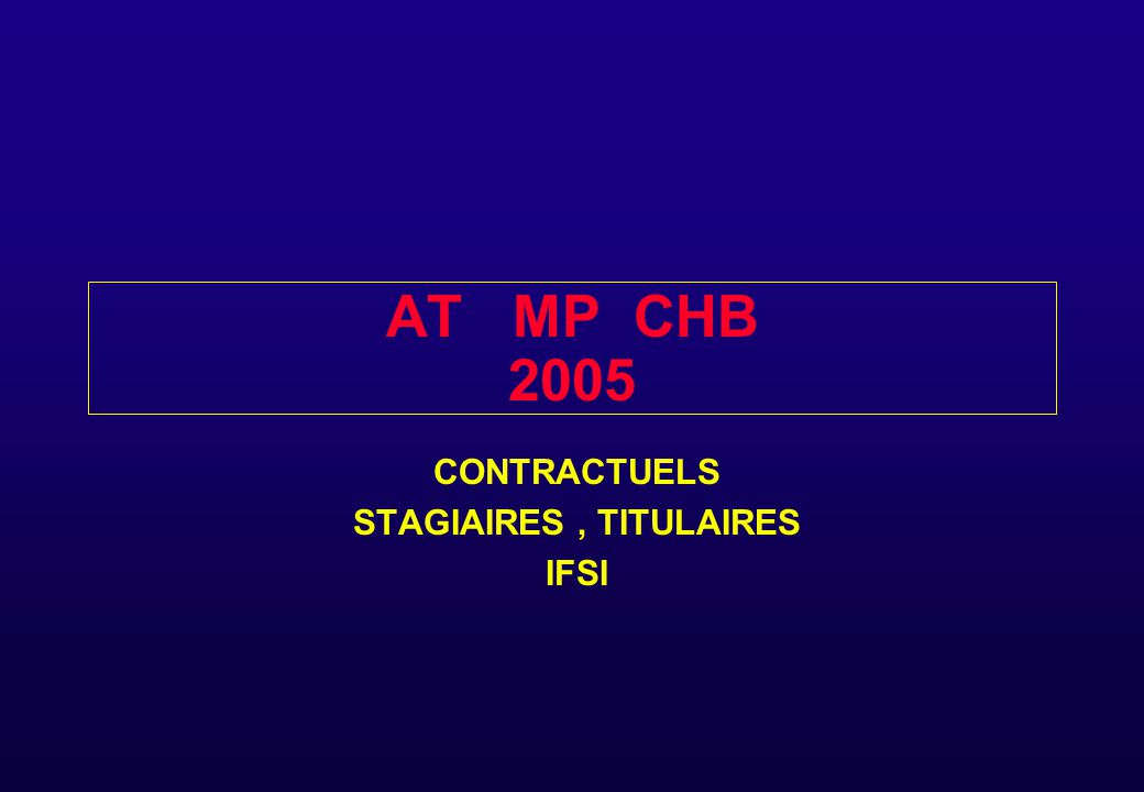 AT MP CHB 2005 CONTRACTUELS STAGIAIRES, TITULAIRES IFSI