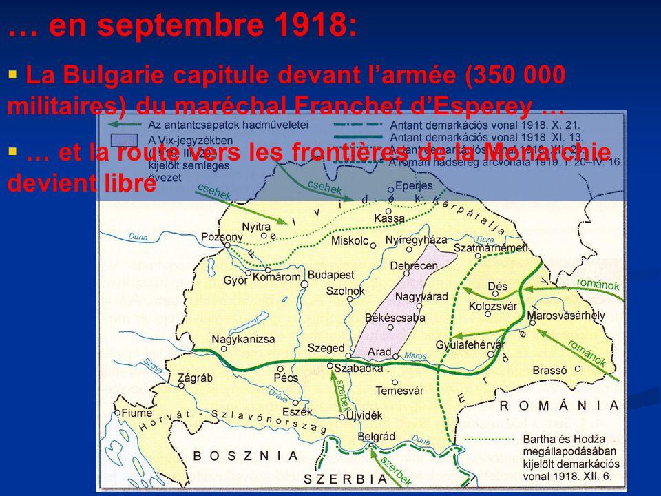… en septembre 1918:  La Bulgarie capitule devant l'armée (350 000 militaires) du maréchal Franchet d'Esperey …  … et la route vers les frontières de la Monarchie devient libre