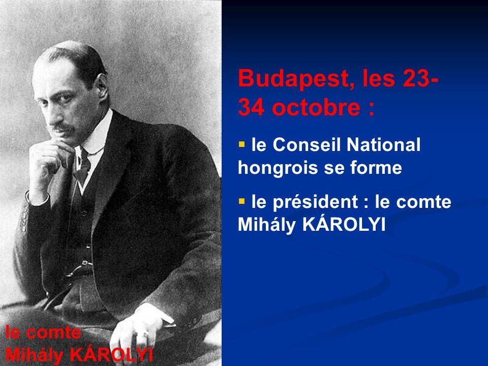 Budapest, les 23- 34 octobre :  le Conseil National hongrois se forme  le président : le comte Mihály KÁROLYI le comte Mihály KÁROLYI