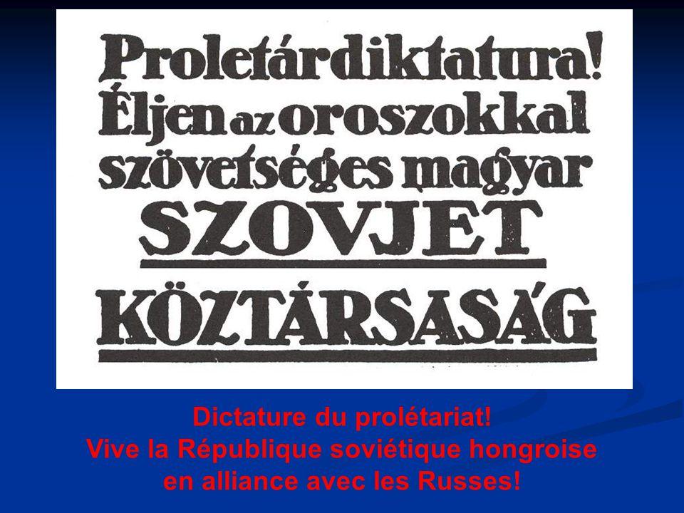 Dictature du prolétariat! Vive la République soviétique hongroise en alliance avec les Russes!