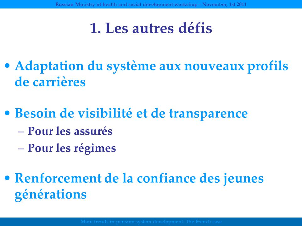 Main trends in pension system development : the French case Russian Ministry of health and social development workshop – November, 1st 2011 1.
