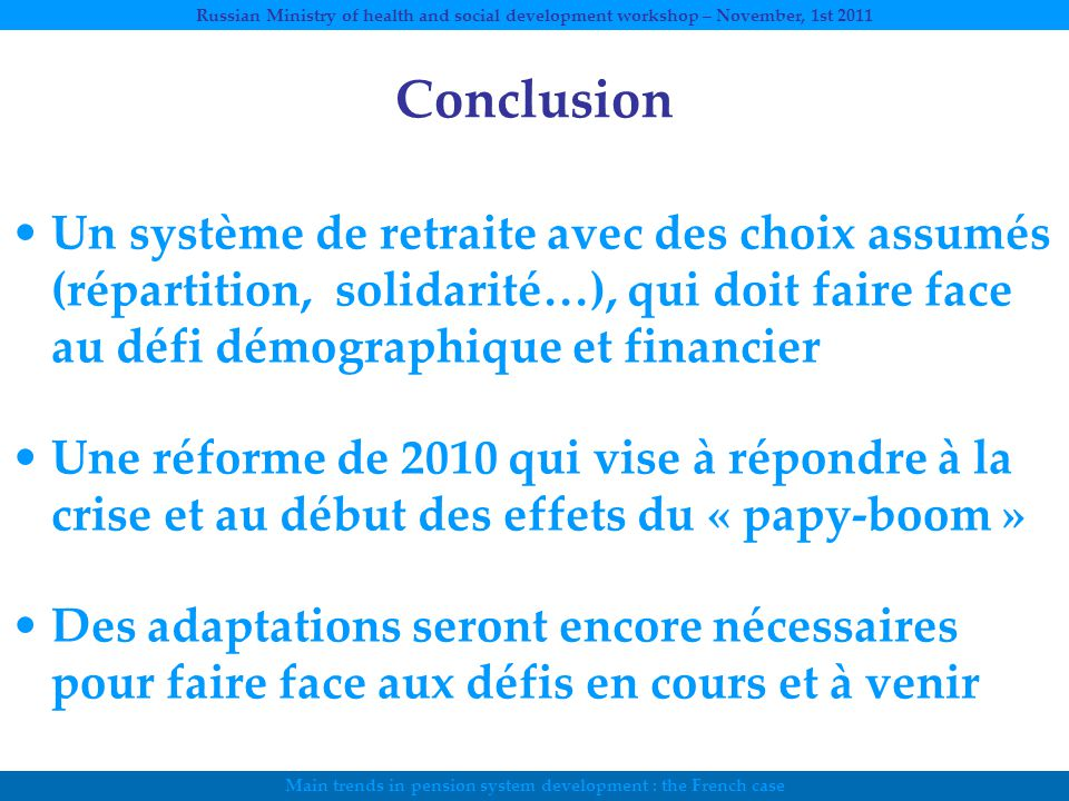 Main trends in pension system development : the French case Russian Ministry of health and social development workshop – November, 1st 2011 Conclusion