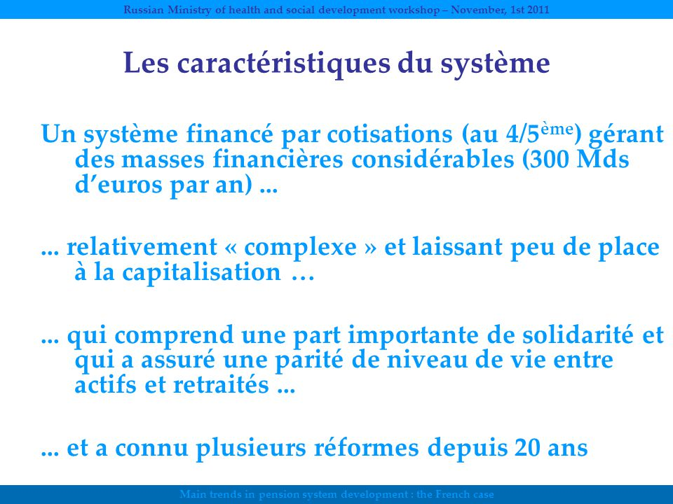 Main trends in pension system development : the French case Russian Ministry of health and social development workshop – November, 1st 2011 Les caract