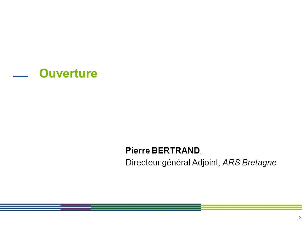 2 Ouverture Pierre BERTRAND, Directeur général Adjoint, ARS Bretagne