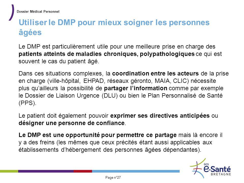 Présentation du GCS Page n°27 Utiliser le DMP pour mieux soigner les personnes âgées Dossier Médical Personnel Le DMP est particulièrement utile pour
