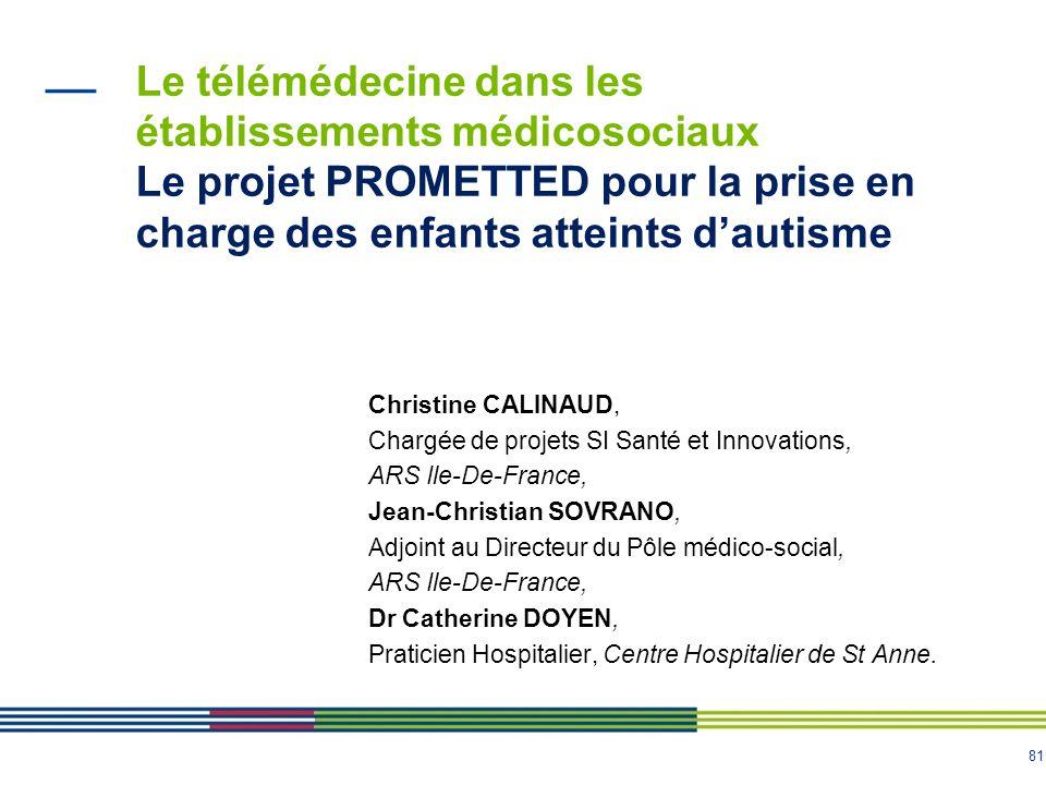 81 Le télémédecine dans les établissements médicosociaux Le projet PROMETTED pour la prise en charge des enfants atteints d'autisme Christine CALINAUD