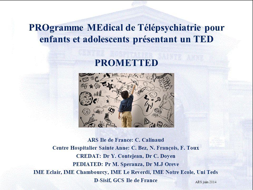 PROgramme MEdical de Télépsychiatrie pour enfants et adolescents présentant un TED PROMETTED ARS Ile de France: C. Calinaud Centre Hospitalier Sainte