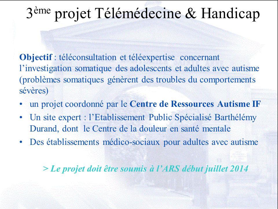3 ème projet Télémédecine & Handicap Objectif : téléconsultation et téléexpertise concernant l'investigation somatique des adolescents et adultes avec