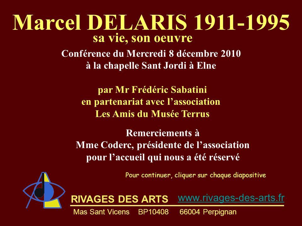 RIVAGES DES ARTS Marcel DELARIS 1911-1995 Conférence du Mercredi 8 décembre 2010 à la chapelle Sant Jordi à Elne par Mr Frédéric Sabatini en partenari