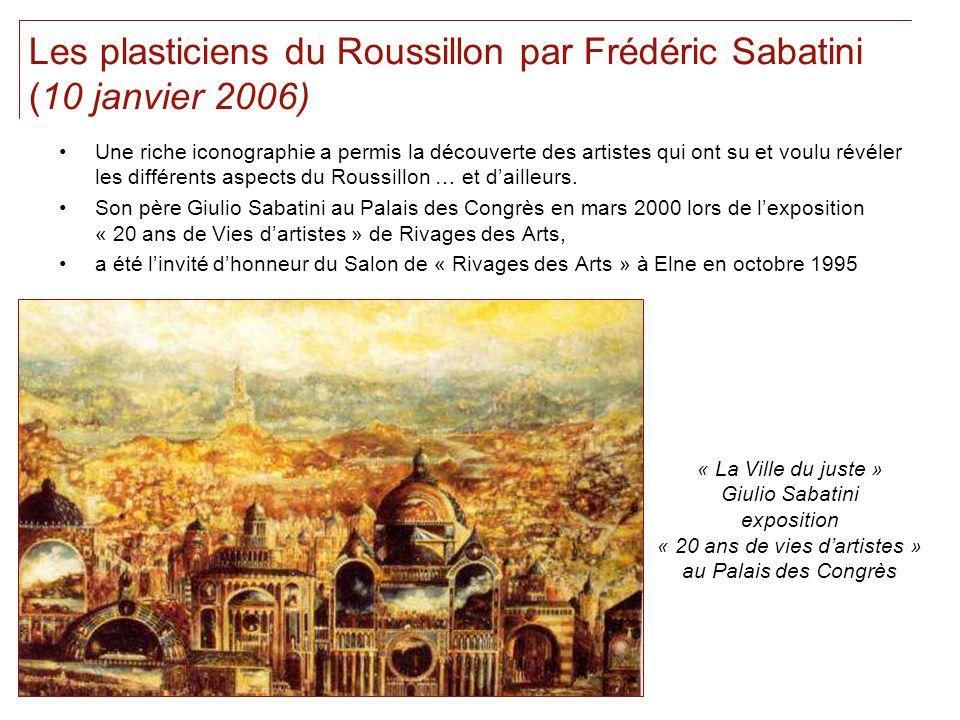 Les plasticiens du Roussillon par Frédéric Sabatini (10 janvier 2006) Une riche iconographie a permis la découverte des artistes qui ont su et voulu r