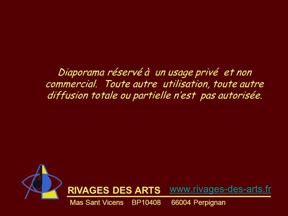 RIVAGES DES ARTS www.rivages-des-arts.fr Diaporama réservé à un usage privé et non commercial. Toute autre utilisation, toute autre diffusion totale o
