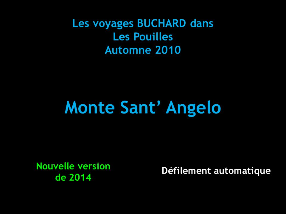 Les voyages BUCHARD dans Les Pouilles Automne 2010 Monte Sant' Angelo Nouvelle version de 2014 Défilement automatique