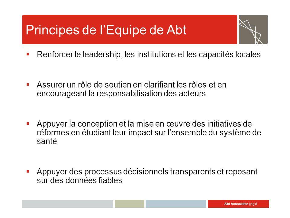Abt Associates   pg 6 Objectif et résultats attendus - 1  Objectif Principal de la Composante R2S: Améliorer les performances des systèmes de santé publics décentralisés du Sénégal sur la base de politiques, programmes et budgets efficaces (USAID/RFA)