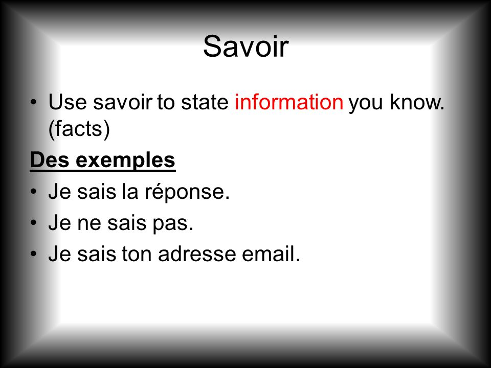 Savoir Use savoir state what you know how to do.Des exemples Marie sait jouer du piano.