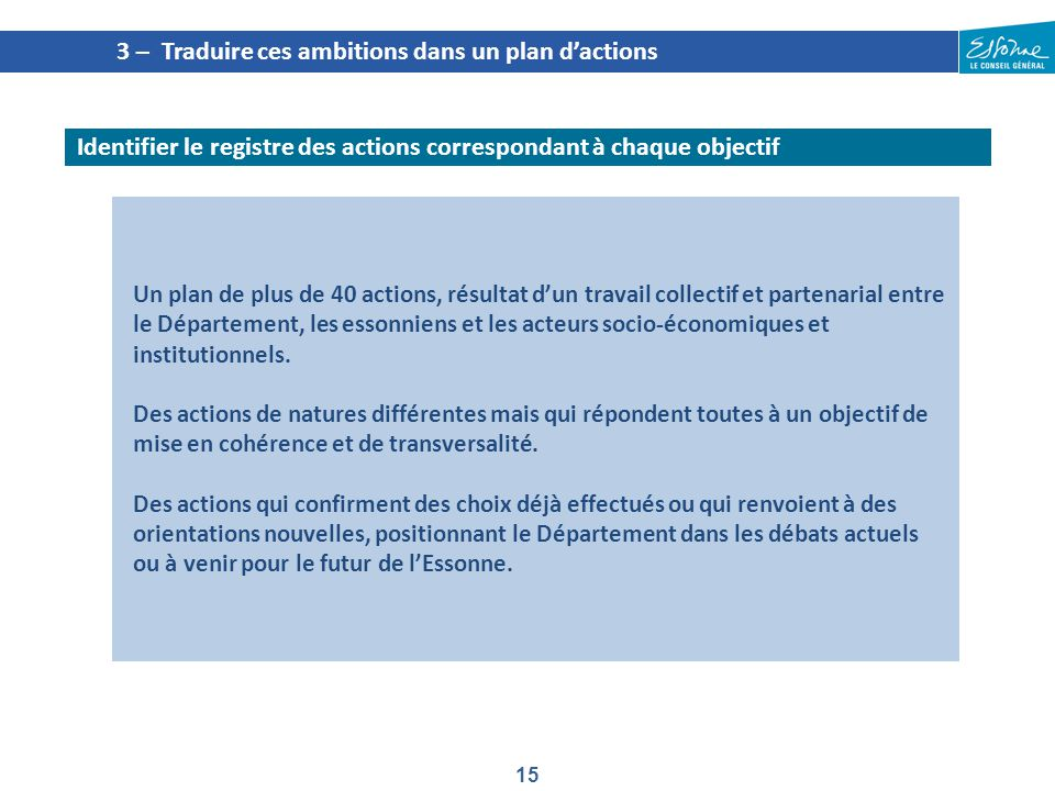 15 Un plan de plus de 40 actions, résultat d'un travail collectif et partenarial entre le Département, les essonniens et les acteurs socio-économiques