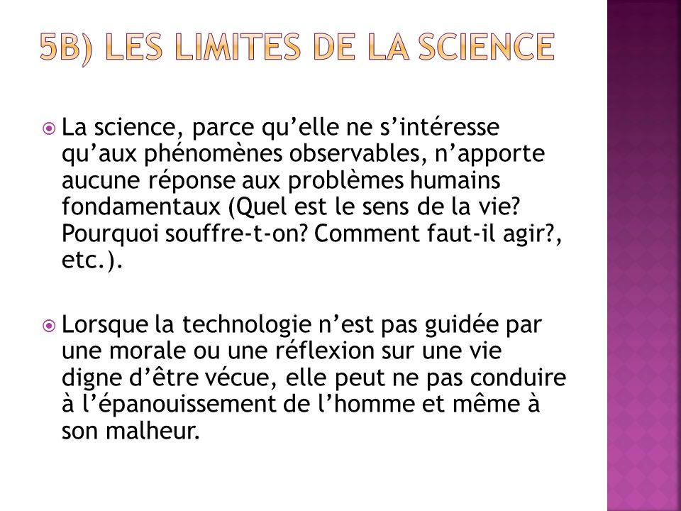  La science, parce qu'elle ne s'intéresse qu'aux phénomènes observables, n'apporte aucune réponse aux problèmes humains fondamentaux (Quel est le sen