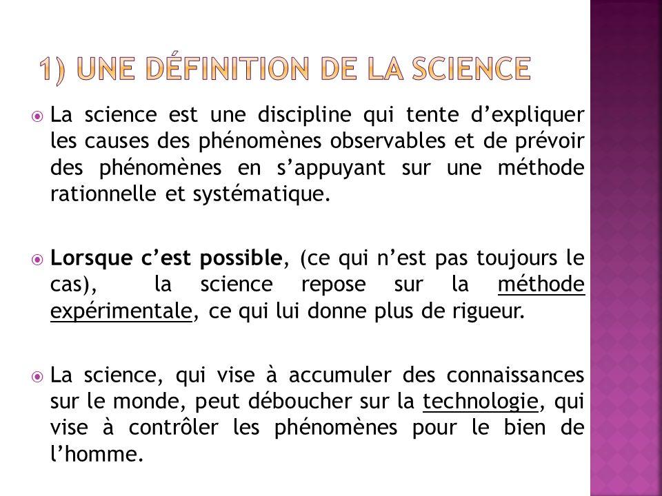  La science est une discipline qui tente d'expliquer les causes des phénomènes observables et de prévoir des phénomènes en s'appuyant sur une méthode