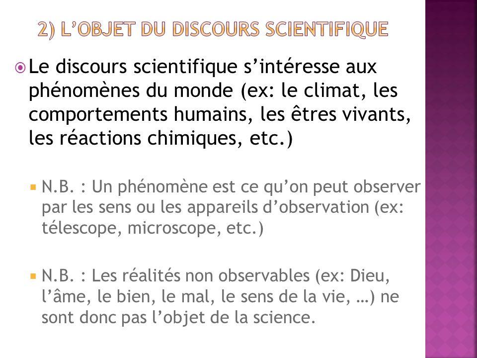  Le discours scientifique s'intéresse aux phénomènes du monde (ex: le climat, les comportements humains, les êtres vivants, les réactions chimiques,