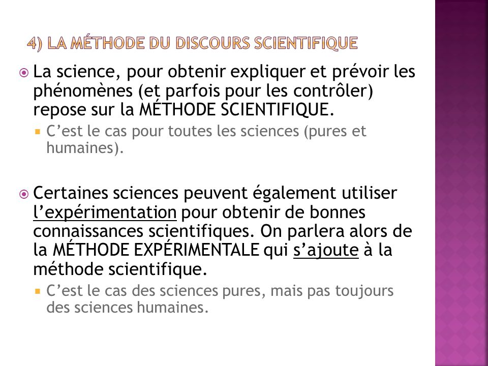  La science, pour obtenir expliquer et prévoir les phénomènes (et parfois pour les contrôler) repose sur la MÉTHODE SCIENTIFIQUE.  C'est le cas pour