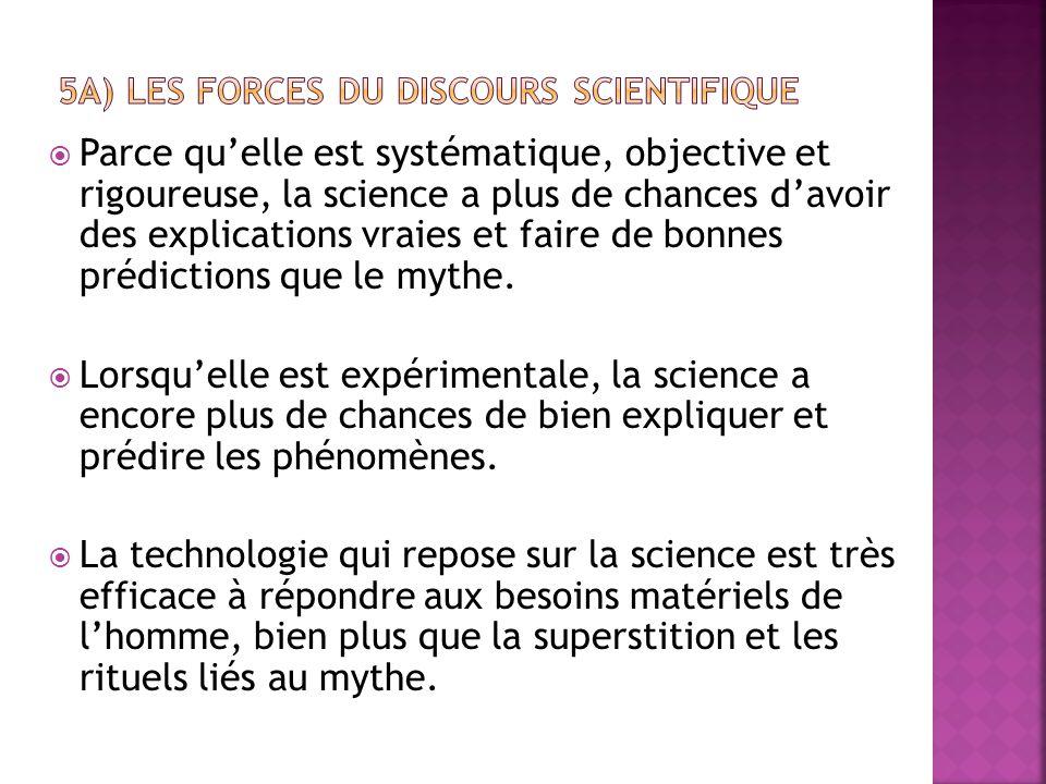  Parce qu'elle est systématique, objective et rigoureuse, la science a plus de chances d'avoir des explications vraies et faire de bonnes prédictions