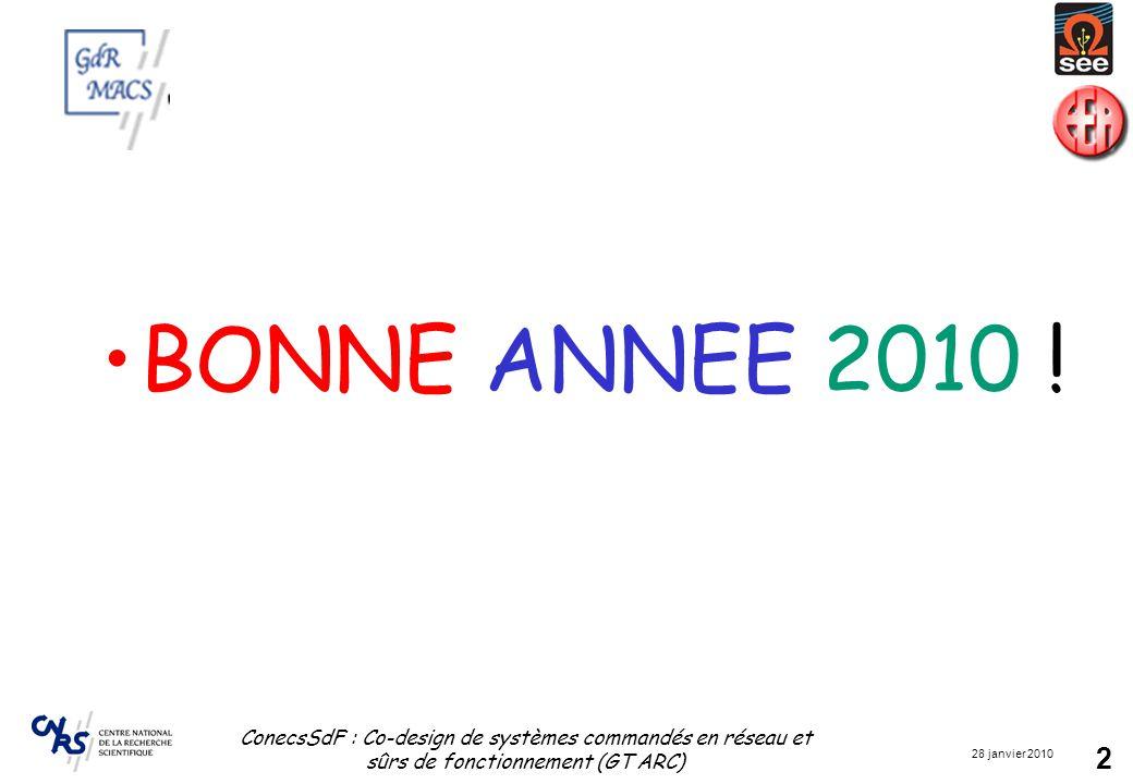 28 janvier 2010 ConecsSdF : Co-design de systèmes commandés en réseau et sûrs de fonctionnement (GT ARC) 2 BONNE ANNEE 2010 !