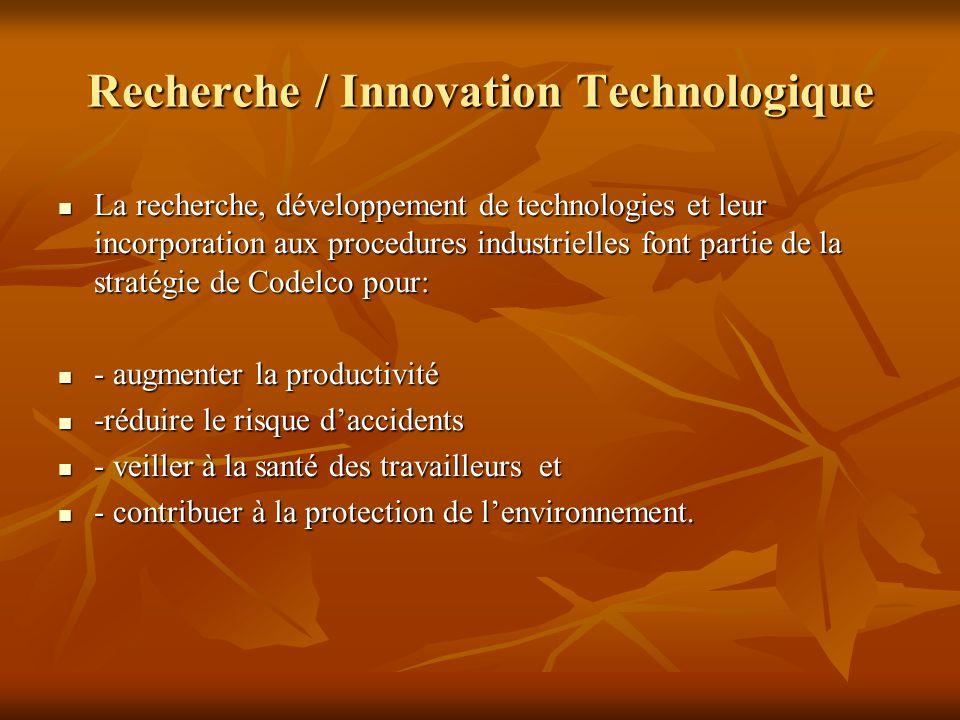Recherche/Innovation Technologique En 2008, Codelco investit USD 52,4 millions sur ce sujet.: En 2008, Codelco investit USD 52,4 millions sur ce sujet.:2008 - USD 25 millions en études et programmes de recherche et innovation technologique; - USD 25 millions en études et programmes de recherche et innovation technologique; -USD 7,5 millions comme contribution aux entreprises technologiques -USD 7,5 millions comme contribution aux entreprises technologiques - 3,1 millions comme contribution à d'autres entreprises et institutions et - 3,1 millions comme contribution à d'autres entreprises et institutions et - USD 16,8 millions pour le développement technologique vía filiales de Codelco.