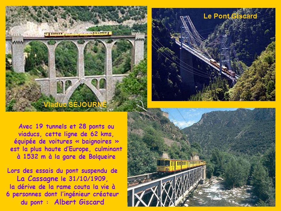 Avec 19 tunnels et 28 ponts ou viaducs, cette ligne de 62 kms, équipée de voitures « baignoires » est la plus haute d'Europe, culminant à 1532 m à la gare de Bolqueire Lors des essais du pont suspendu de La Cassagne le 31/10/1909, la dérive de la rame couta la vie à 6 personnes dont l'ingénieur créateur du pont : Albert Giscard Viaduc SÉJOURNÉ Le Pont Giscard