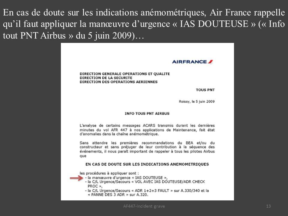 13 En cas de doute sur les indications anémométriques, Air France rappelle qu'il faut appliquer la manœuvre d'urgence « IAS DOUTEUSE » (« Info tout PNT Airbus » du 5 juin 2009)… AF447-incident grave