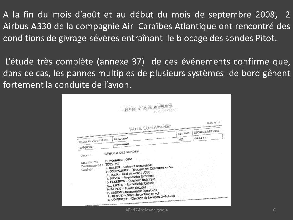 AF447-incident grave6 A la fin du mois d'août et au début du mois de septembre 2008, 2 Airbus A330 de la compagnie Air Caraïbes Atlantique ont rencontré des conditions de givrage sévères entraînant le blocage des sondes Pitot.