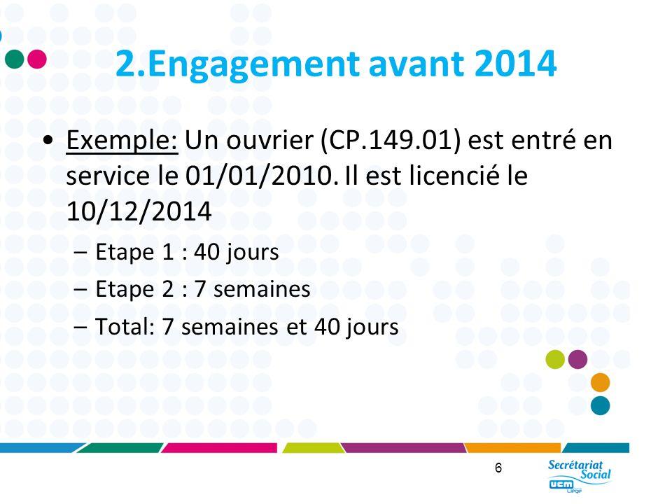 2.Engagement avant 2014 Exemple: Un ouvrier (CP.149.01) est entré en service le 01/01/2010.