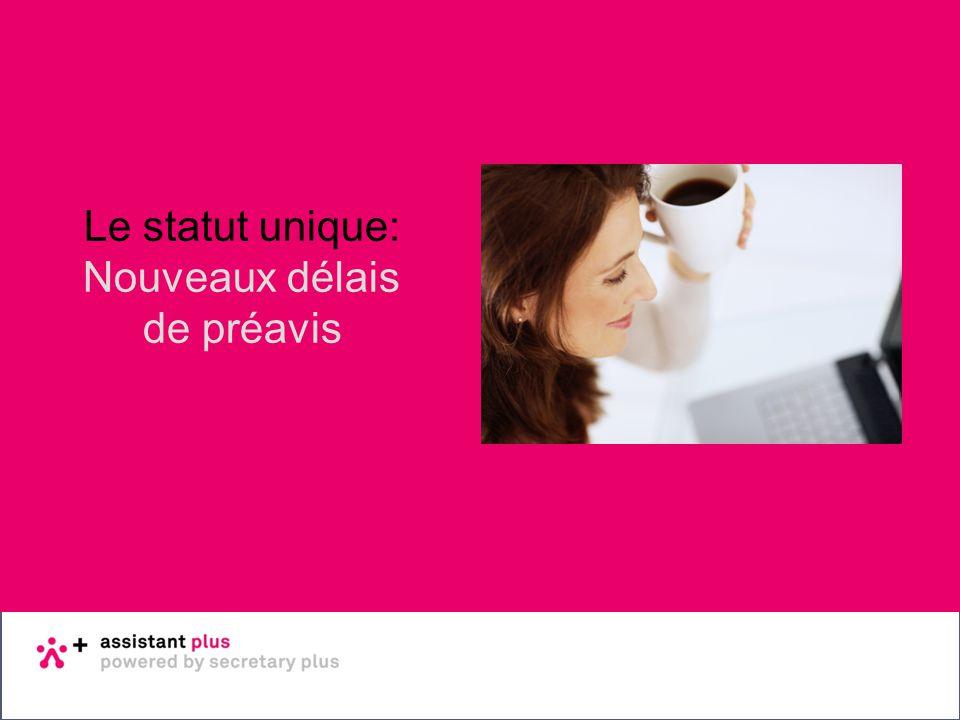 Basisopleiding sociale wetgeving 22 - 23 januari 2014 Dag 1 Le statut unique: Nouveaux délais de préavis