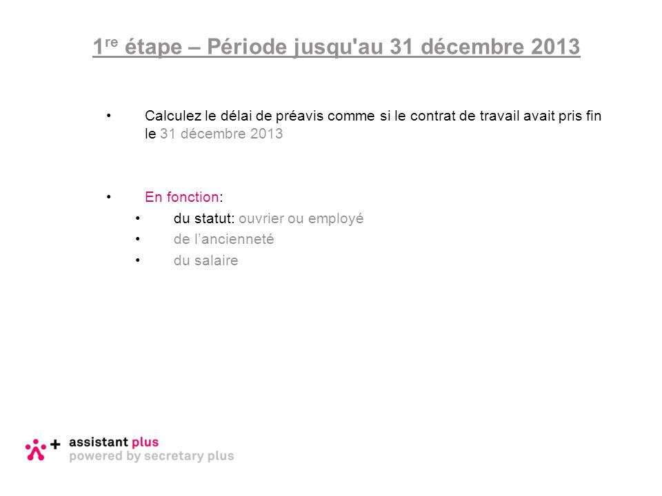 Calculez le délai de préavis comme si le contrat de travail avait pris fin le 31 décembre 2013 En fonction: du statut: ouvrier ou employé de l'ancienn