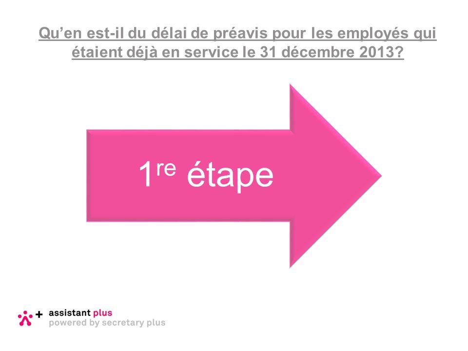 Calculez le délai de préavis comme si le contrat de travail avait pris fin le 31 décembre 2013 En fonction: du statut: ouvrier ou employé de l'ancienneté du salaire 1 re étape – Période jusqu au 31 décembre 2013