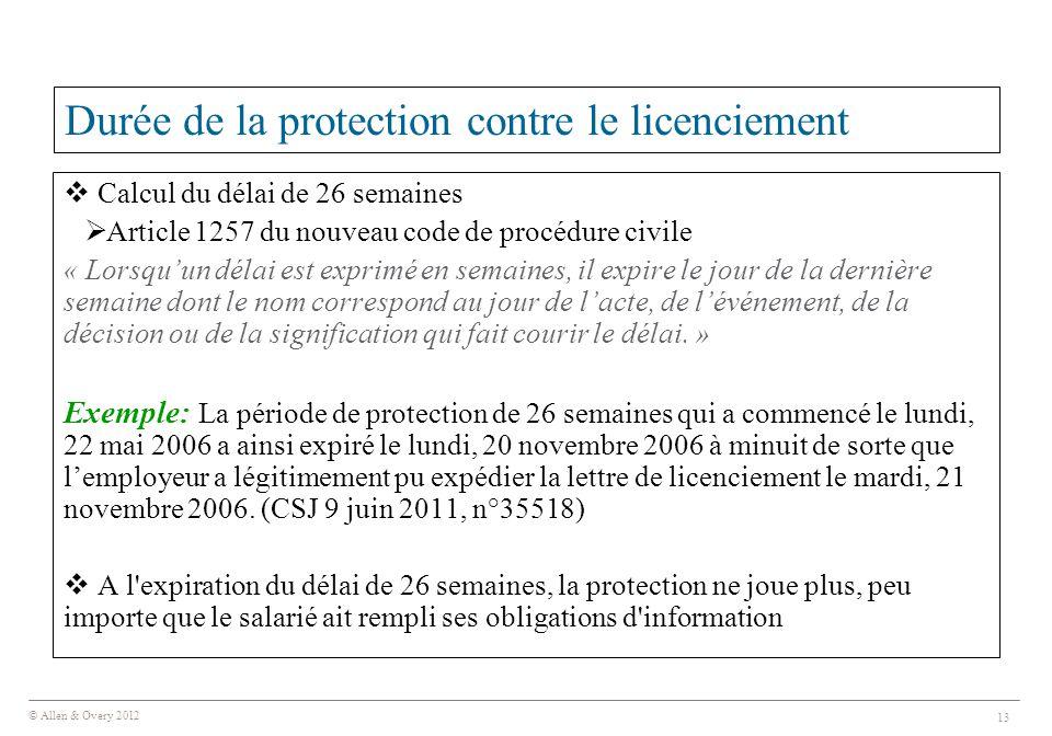 © Allen & Overy 2012 13 Durée de la protection contre le licenciement  Calcul du délai de 26 semaines  Article 1257 du nouveau code de procédure civ