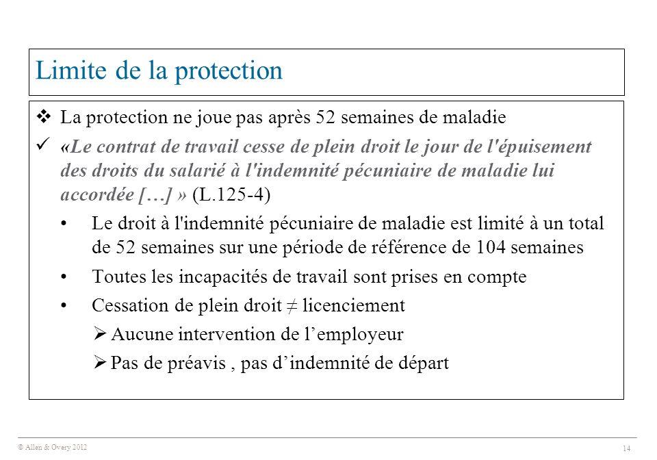 © Allen & Overy 2012 14 Limite de la protection  La protection ne joue pas après 52 semaines de maladie «Le contrat de travail cesse de plein droit l