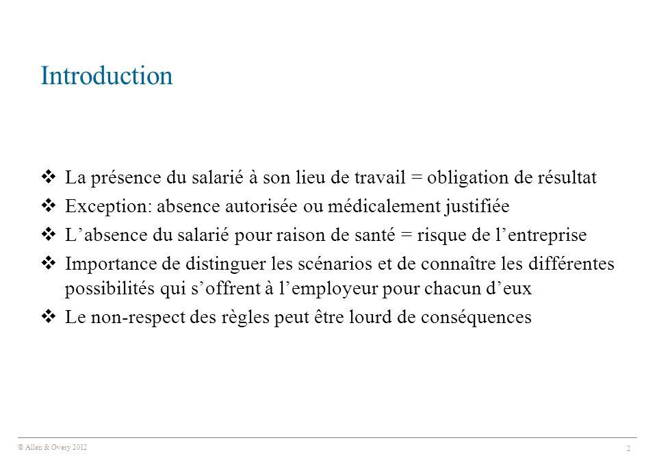 © Allen & Overy 2012 2 Introduction  La présence du salarié à son lieu de travail = obligation de résultat  Exception: absence autorisée ou médicale