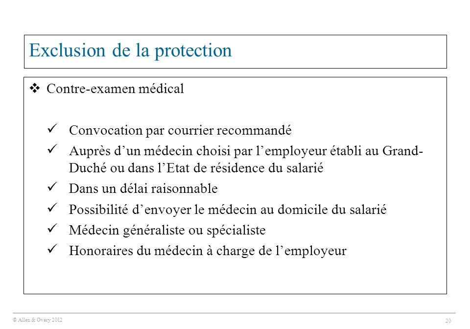 © Allen & Overy 2012 20 Exclusion de la protection  Contre-examen médical Convocation par courrier recommandé Auprès d'un médecin choisi par l'employ