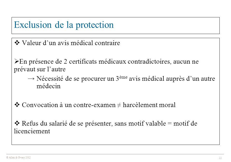© Allen & Overy 2012 22 Exclusion de la protection  Valeur d'un avis médical contraire  En présence de 2 certificats médicaux contradictoires, aucun