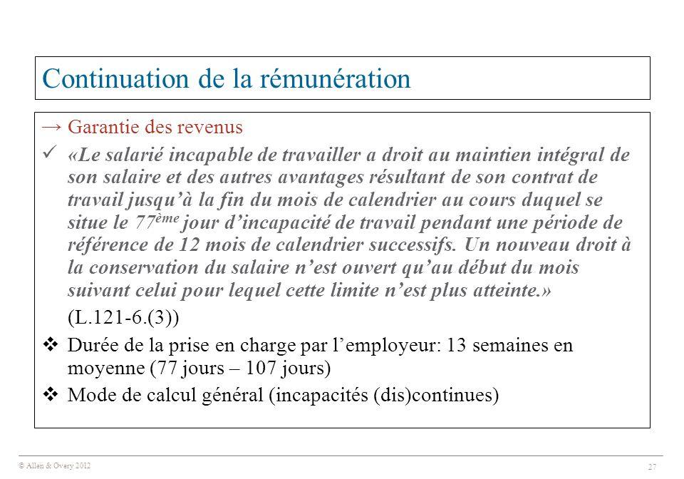 © Allen & Overy 2012 27 Continuation de la rémunération → Garantie des revenus «Le salarié incapable de travailler a droit au maintien intégral de son