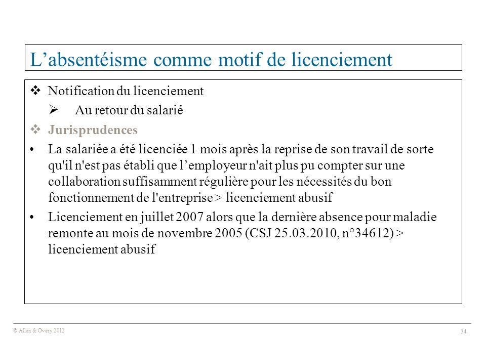 © Allen & Overy 2012 34 L'absentéisme comme motif de licenciement  Notification du licenciement  Au retour du salarié  Jurisprudences La salariée a