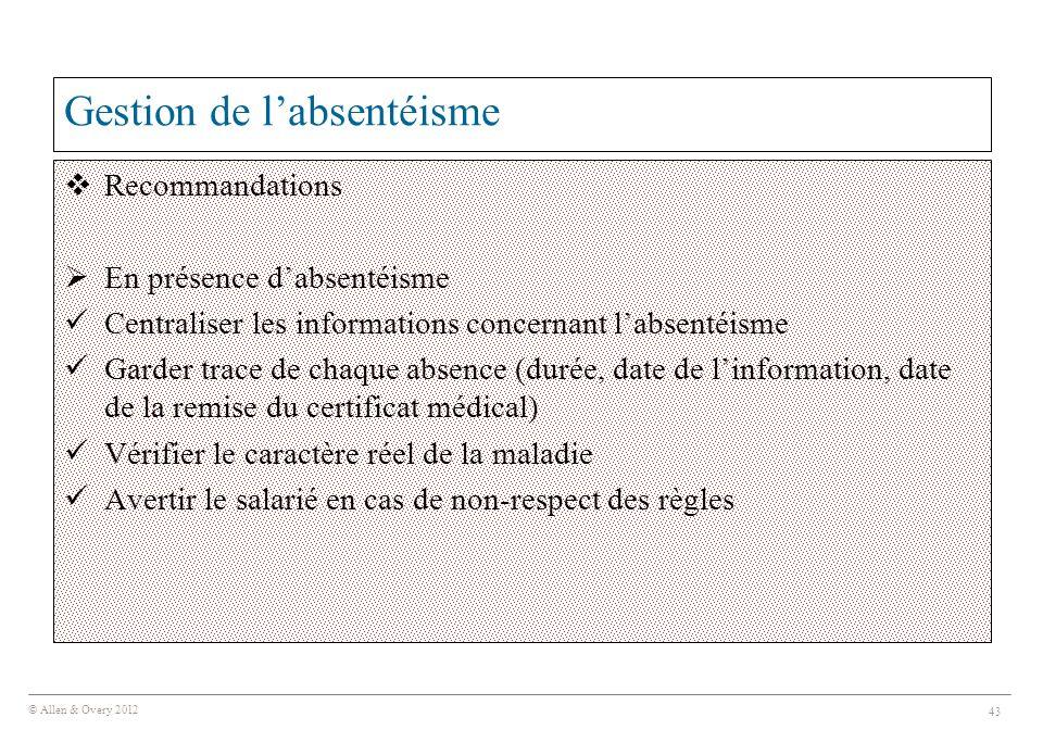 © Allen & Overy 2012 43 Gestion de l'absentéisme  Recommandations  En présence d'absentéisme Centraliser les informations concernant l'absentéisme G