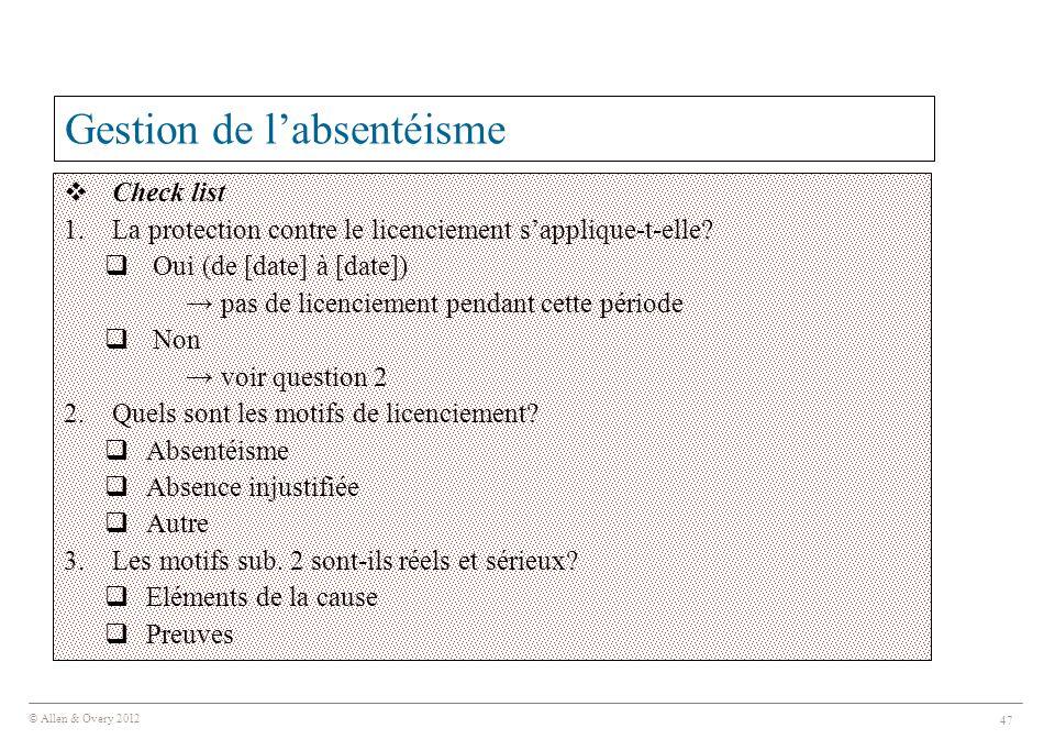 © Allen & Overy 2012 47 Gestion de l'absentéisme  Check list 1.La protection contre le licenciement s'applique-t-elle?  Oui (de [date] à [date]) → p