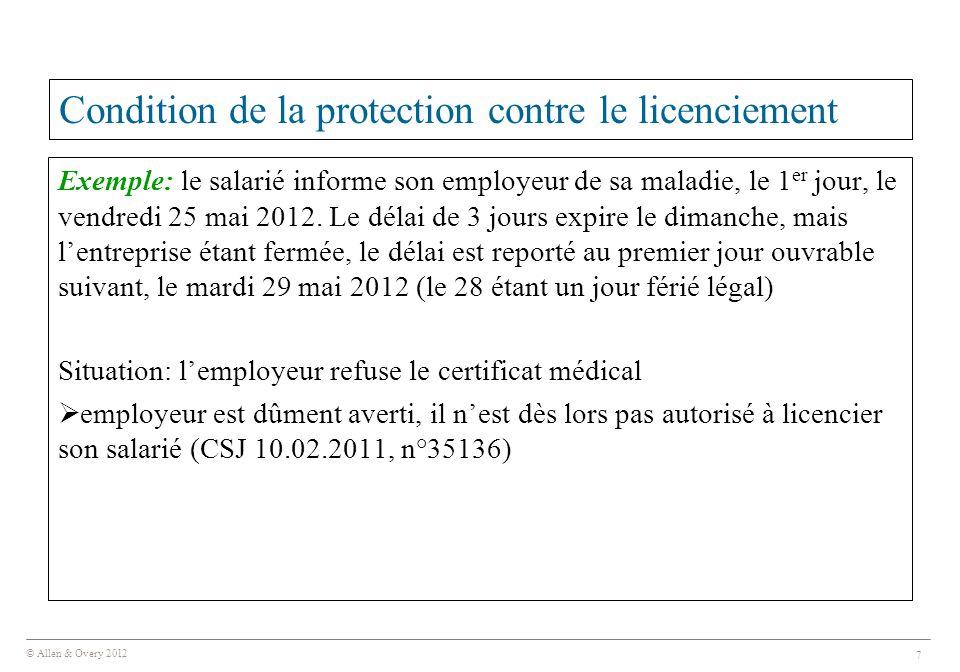 © Allen & Overy 2012 7 Condition de la protection contre le licenciement Exemple: le salarié informe son employeur de sa maladie, le 1 er jour, le vendredi 25 mai 2012.
