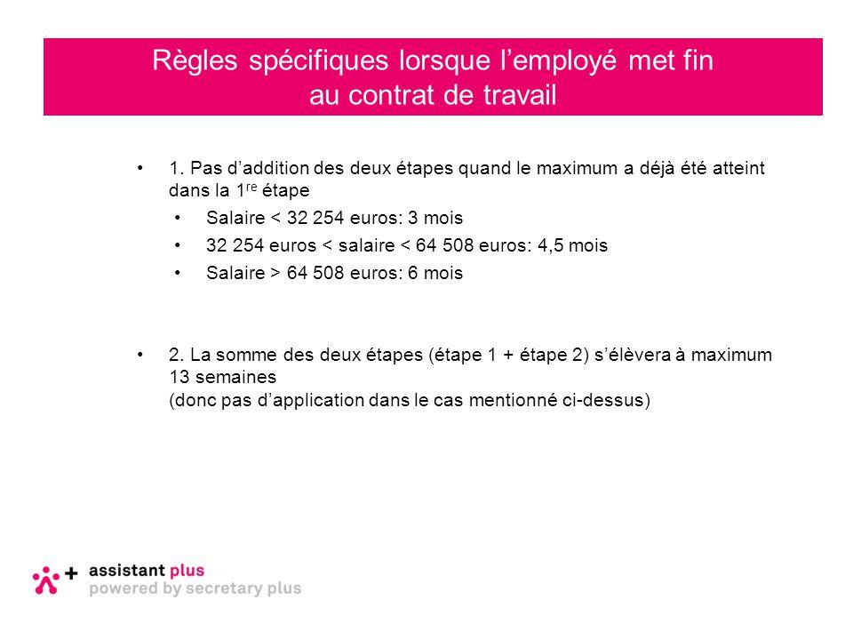 1. Pas d'addition des deux étapes quand le maximum a déjà été atteint dans la 1 re étape Salaire < 32 254 euros: 3 mois 32 254 euros < salaire < 64 50