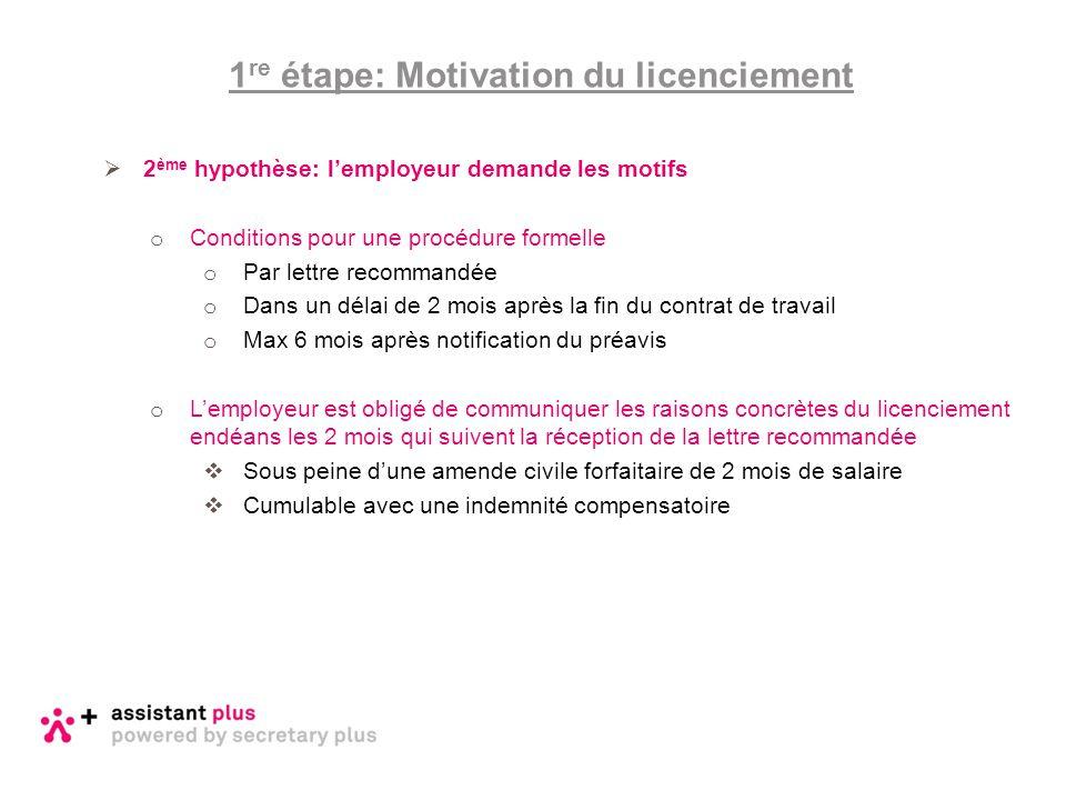  2 ème hypothèse: l'employeur demande les motifs o Conditions pour une procédure formelle o Par lettre recommandée o Dans un délai de 2 mois après la