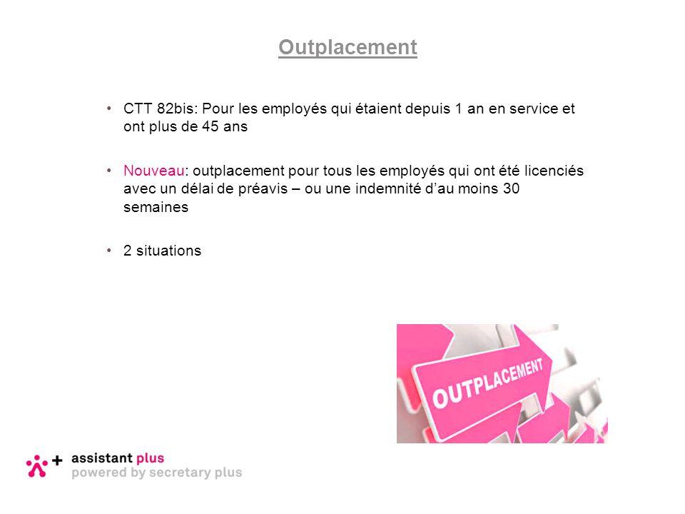 CTT 82bis: Pour les employés qui étaient depuis 1 an en service et ont plus de 45 ans Nouveau: outplacement pour tous les employés qui ont été licenci
