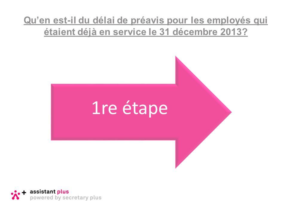 Qu'en est-il du délai de préavis pour les employés qui étaient déjà en service le 31 décembre 2013? 1re étape
