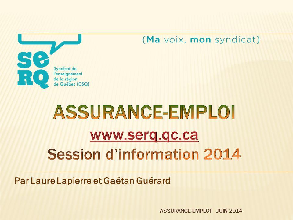 ASSURANCE-EMPLOI JUIN 2014 Par Laure Lapierre et Gaétan Guérard